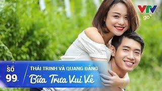 BỮA TRƯA VUI VẺ SỐ 99 | THÁI TRINH VÀ QUANG ĐĂNG | 27/04/2017 | VTV GO