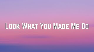Taylor Swift - Look What You Made Me Do (Lyrics)