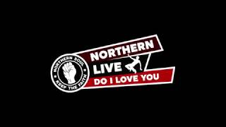 Northern Live - Do I Love You
