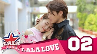 LA LA LOVE | TẬP 2 | CHUNG THỦY ĐÂU CẦN THÔNG MINH