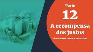 13/11/19 - Bênçãos sem Medida - Parte 12 - A recompensa dos justos - Cesar João Bihaiko - 13.11.19