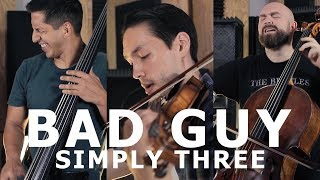 Bad Guy - Billie Eilish (Violin/Cello Bass Cover by Simply Three)