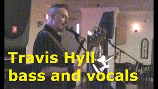 Travis Hyll Live Bass and Vocals August 18th 2018