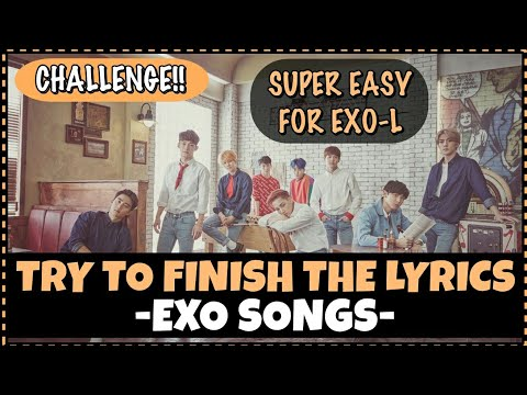 TRY TO FINISH THE LYRICS (EXO'S SONGS EDITION) | VERY EASY FOR EXO-L |
