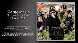 10. Ganja Mafia - Bujam Się z Tym (prod. PSR)