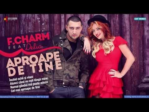 F.Charm feat. Delia - Aproape de tine (cu versuri)