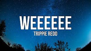 Trippie Redd - Weeeeee (Lyrics)