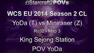 SC2 HotS - WCS EU 2014 S2 CL - YoDa vs Miniraser - Ro32 - Map 3 -  King Sejong Station - YoDa