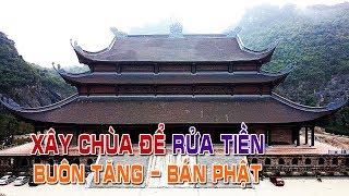 Xây chùa khủng để rửa tiền tham nhũng - Buôn Tăng bán Phật