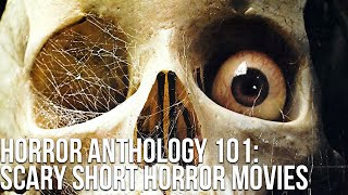 Horror Anthology 101: Scary Short Horror Films (Genre Introduction)