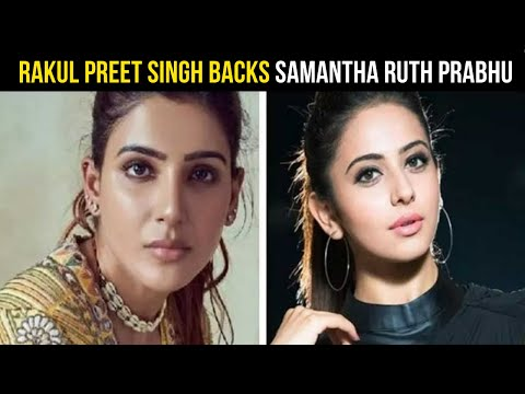 Rakul Preet Singh tells Samantha to stay strong amid rumours of affairs and abortion