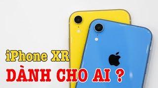 iPhone XR thực sự dành cho ai?
