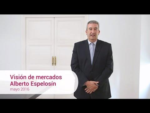 Visión de mercados · Alberto Espelosín · Mayo 2016