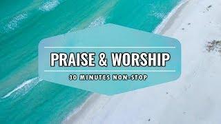 30 Minutes Non-stop Praise and Worship Songs | April 2019