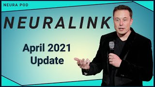 Neuralink Update – April 2021