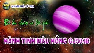 Khám phá bí ẩn hành tinh màu hồng GJ504B   Khám phá vũ trụ - Top thú vị  