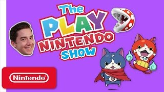 The Play Nintendo Show - Episode 7: YO-KAI WATCH 2: Bony Spirits & YO-KAI WATCH 2: Fleshy Souls