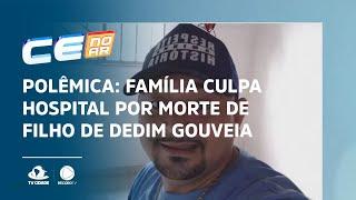 POLÊMICA: Família culpa hospital por morte de filho de Dedim Gouveia