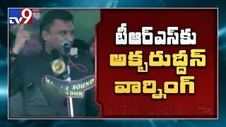 MIM MLA Akbaruddin Owaisi warns TRS leaders..