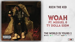 Rich The Kid - Woah Ft. Miguel & Ty Dolla $ign (The World Is Yours 2)