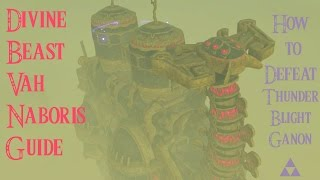 Easy Gerudo Divine Beast Vah Naboris Guide & How To Defeat Thunderblight Ganon