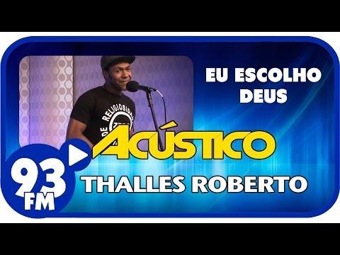 Baixar Thalles Roberto - EU ESCOLHO DEUS - Acústico 93 - AO VIVO - Outubro de 2013