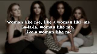 Little Mix - Woman Like Me (ft. Nicki Minaj) (Lyrics)