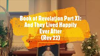 Book of Revelation Part XI: And They Lived Happily Ever After(Rev 22)