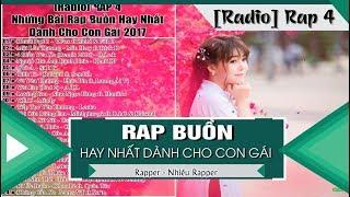 [Radio] RAP 4 - Những Bài Rap Buồn Hay Nhất Dành Cho Con Gái 2017 (Nhạc Rap Tuyển Chọn)