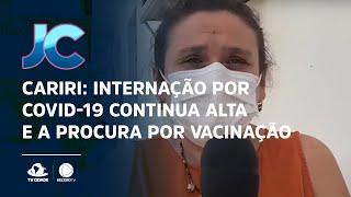 Cariri: Internação por Covid-19 continua alta e a procura por vacinação baixa