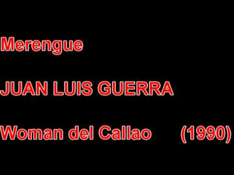 JUAN LUIS GUERRA - Woman del Callao - 1990 - MERENGUE