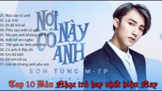 Sơn Tùng MTP - Top 10 bài hát hay nhất của Sơn Tùng