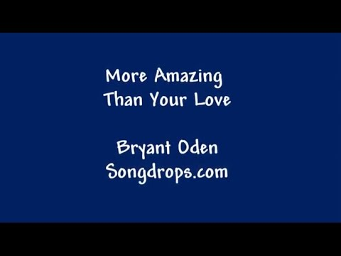 More Amazing Than Your Love: A Love Song