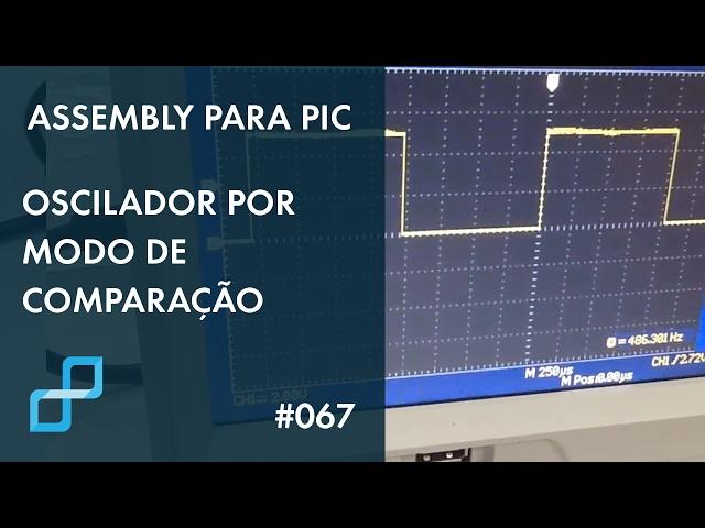 OSCILADOR POR COMPARAÇÃO | Assembly para PIC #067