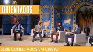 25/04/21 - ORIENTADOS EM CRISTO | Série Conectados