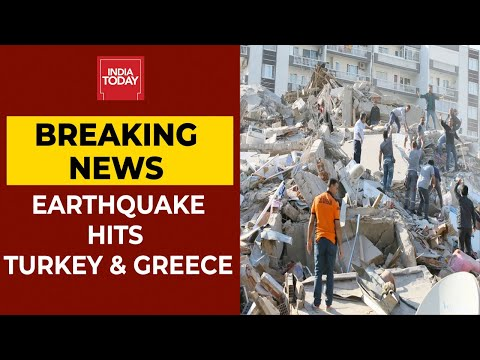 4 dead, 120 Injured As Earthquake Of Magnitude 7 Hits Turkey & Greece   Breaking News   India Today