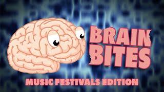 Brain Bites: Music Festivals Edition