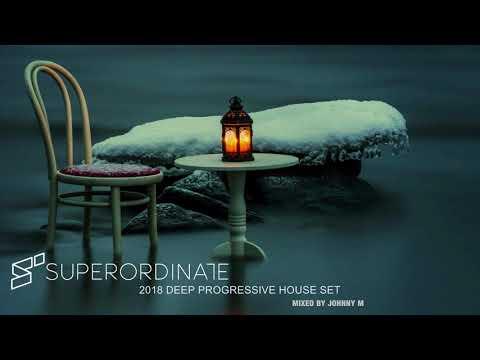2018 Deep Progressive House Set   Superordinate Music   Mixed By Johnny M