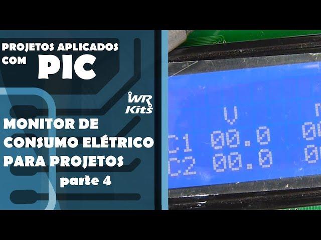 MONITOR DE CONSUMO ELÉTRICO DE PROJETOS (parte 4) | Projetos Aplicados com PIC #029