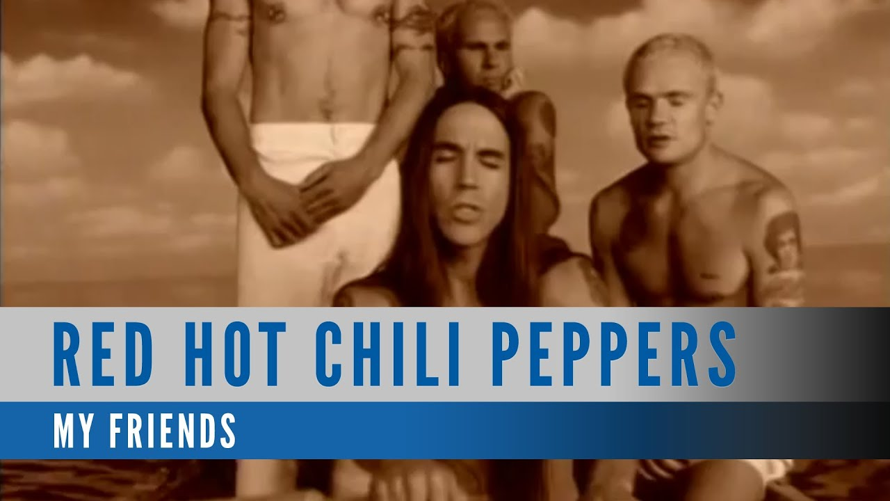 Red Hot Chili Peppers Music Videos : red hot chili peppers my friends official music video youtube ~ Vivirlamusica.com Haus und Dekorationen