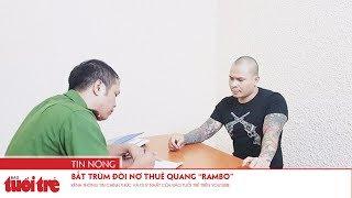 """Bắt trùm đòi nợ thuê Quang """"Rambo"""""""