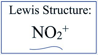 How To Draw The Lewis Structure of NO2+ (Nitronium Ion)