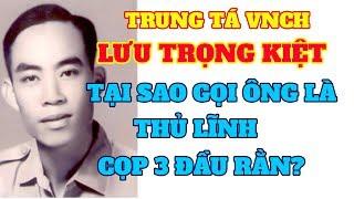 Trung tá VNCH LƯU TRỌNG KIỆT tại sao gọi ông là thủ lĩnh cọp 3 đầu rằn của quân lực VNCH
