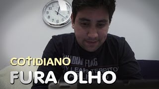 Cotidiano - Fura Olho
