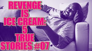 REVENGE IS ICE CREAM! 5 TRUE STORIES #07