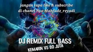 Dj Remix Full bass. KEMARIN VS 80 JUTA