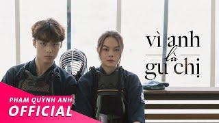 Vì Anh Là Gu Chị - Official Music Video | Phạm Quỳnh Anh feat. Ricky Star