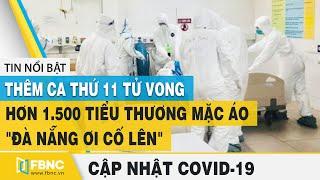 Covid-19 hôm nay (virus Corona)   Việt Nam: Thêm 29 ca nhiễm và 1 ca tử vong mới (BN 456)  FBNC