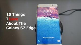 Samsung Galaxy S7 Edge 10 Things I Love