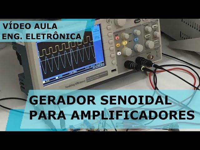 GERADOR SENOIDAL PARA AMPLIFICADORES | Vídeo Aula #226